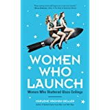 Women Who Launch: The Women Who Shattered Glass Ceilings (Strong Women, Women Biographies, from the Bestselling Author of Wom