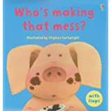 Who's Making That Mess? (Luxury Flap Books)