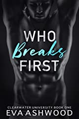 Who Breaks First: A Reverse Harem Bully Romance (Clearwater University Book 1) Kindle Edition