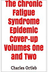 The Chronic Fatigue Syndrome Epidemic Cover-up Volumes One and Two Kindle Edition