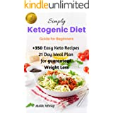 Keto: Simply Ketogenic Diet for Beginners: Guide to Ketogenic Diet for Beginners, +350 Easy Keto Recipes And 21 Day Meal Plan