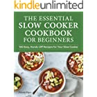 The Essential Slow Cooker Cookbook for Beginners: 100 Easy, Hands-Off Recipes for Your Slow Cooker