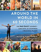 Around the World in 60 Seconds: The Nas Daily Journey-1,000 Days. 64 Countries. 1 Beautiful Planet.