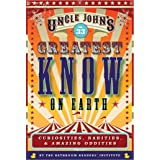 Uncle John's Greatest Know on Earth Bathroom Reader: Curiosities, Rarities & Amazing Oddities (Uncle John's Bathroom Reader A