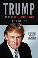 Trump: The Best Real Estate Advice I Ever Received: 100 Top Experts Share Their Strategies Kindle Edition
