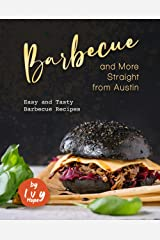 Barbecue and More Straight from Austin: Easy and Tasty Barbecue Recipes Kindle Edition