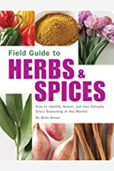 Field Guide to Herbs & Spices: How to Identify, Select, and Use Virtually Every Seasoning on the Market Kindle Edition