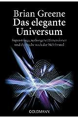 Das elegante Universum: Superstrings, verborgene Dimensionen und die Suche nach der Weltformel (German Edition) Kindle Edition