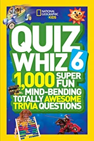 Quiz Whiz 6: 1,000 Super Fun Mind-Bending Totally Awesome Trivia Questions