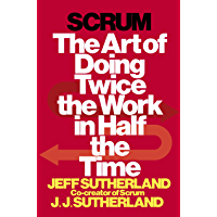 Scrum: The Art of Doing Twice the Work in Half the Time (Eng…