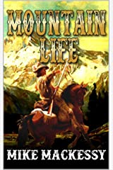Mountain Life: A Mountain Man Adventure (American Trapper Caleb Western Series Book 1) Kindle Edition