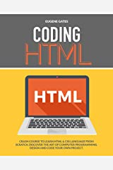 Coding HTML: Crash Course To Learn HTML & CSS Language From Scratch. Discover The Art Of Computer Programming Design And Code Your Own Project. (Programming for beginners Book 4) Kindle Edition