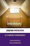 Debating Procreation: Is It Wrong to Reproduce? (Debating Ethics) (English Edition)