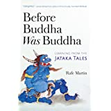Before Buddha Was Buddha: Learning from the Jataka Tales