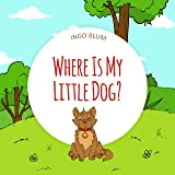 Where Is My Little Dog?: A Funny Seek-And-Find Book for Kids Ages 2-6