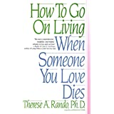 How To Go On Living When Some
