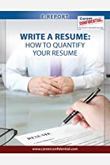 Write a Resume (eReport): How to Quantify Your Resume (e-Report Book 1) Kindle Edition
