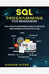 SQL Programming For Beginners: The Ultimate Beginners Guide To Analyze And Manipulate Data With SQL Kindle Edition