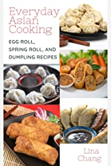 Everyday Asian Cooking: Egg Roll, Spring Roll, and Dumpling Recipes (Quick and Easy Asian Cookbooks Book 2) Kindle Edition