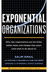 Exponential Organizations: Why new organizations are ten times better, faster, and cheaper than yours (and what to do about it) Kindle Edition