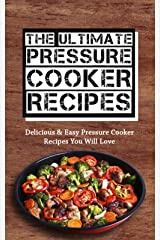 The Ultimate Pressure Cooker Recipes: Delicious & Easy Pressure Cooker Recipes You Will Love (English Edition) Kindle版