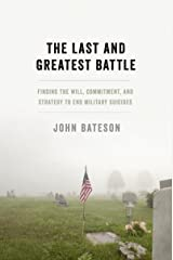 The Last and Greatest Battle: Finding the Will, Commitment, and Strategy to End Military Suicides Kindle Edition