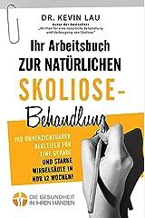 Ihr Arbeitsbuch zur natürlichen Skoliose-Behandlung: Ihr unverzichtbarer Begleiter für eine gerade und starke Wirbelsäule in nur 12 Wochen! (German Edition) Kindle Edition