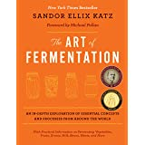 The Art of Fermentation: An In-Depth Exploration of Essential Concepts and Processes from around the World: New York Times Be
