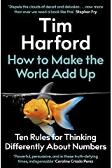 How to Make the World Add Up: Ten Rules for Thinking Differently About Numbers Kindle Edition