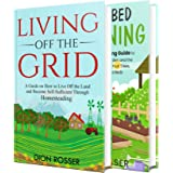 Off the Grid Living: How You Can Live Off the Land and Become Self-Sufficient through Homesteading and a Backyard Guide to Ra