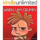 When I Am Grumpy: (Children's Book About Emotions & Feelings, Kids Ages 3 5, Preschool, Kindergarten, grade 1) (Self-Regulati