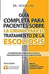 Guía completa para pacientes sobre la cirugía para el tratamiento de la escoliosis: Un análisis detenido y objetivo acerca de qué se puede esperar antes ... la cirugía de escoliosis (Spanish Edition) Kindle Edition