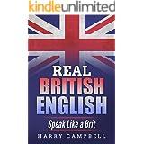 Real British English: Speak Like a Brit (English Edition)