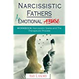 NARCISSISTIC FATHERS - AN EMOTIONAL ABUSE: Workbook: Narcissistic States and The Therapeutic Process