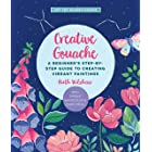 Creative Gouache: A Beginner's Step-by-Step Guide to Creating Vibrant Paintings with Opaque Watercolor & Mixed Media (Art for