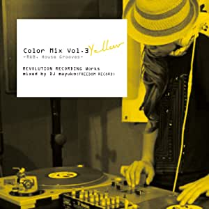 Color Mix Vol.3 YELLOW  -R&B, House Grooves- REVOLUTION RECORDING Works mixed by DJ mayuko (FREEDOM RECORD)