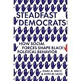 Steadfast Democrats: How Social Forces Shape Black Political Behavior: 19