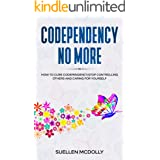 Codependency No More: How to Cure Codependency,Stop Controlling Others and Caring for Yourself