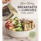 Clean-Eating Breakfasts and Lunches Made Simple: 75 Flavorful and Nutritious Recipes that Ditch Processed Ingredients