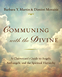 Communing with the Divine: A Clairvoyant's Guide to Angels…