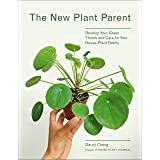 The New Plant Parent: Develop Your Green Thumb and Care for Your House Plant Family