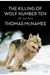 The Killing of Wolf Number Ten: The True Story Kindle Edition