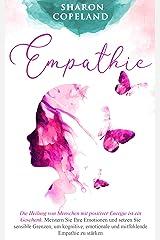 Empathie: Die Heilung von Menschen mit positiver Energie ist ein Geschenk. Meistern Sie Ihre Emotionen und setzen Sie sensible Grenzen, um kognitive, emotionale ... Empathie zu stärken (German Edition) Kindle Edition