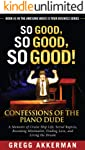 So Good, So Good, So Good! Confessions of the Piano Dude: A Memoire of Cruise Ship Life, Serial Rapists, Becoming...