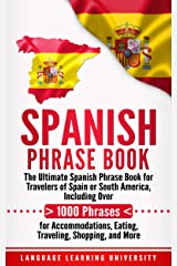 Spanish Phrase Book: The Ultimate Spanish Phrase Book for Travelers of Spain or South America, Including Over 1000 Phrases for Accommodations, Eating, Traveling, Shopping, and More Kindle Edition