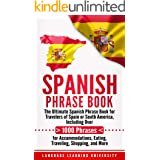 Spanish Phrase Book: The Ultimate Spanish Phrase Book for Travelers of Spain or South America, Including Over 1000 Phrases fo