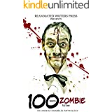 100 Word Zombie Bites: An Undead Drabble Anthology (Reanimated Writers Undead Drabbles Book 1)