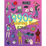 The 1990s Coloring Book: All That and a Box of Crayons (Psych! Crayons Not Included.)