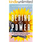 Behind the Power: Raw Courage to Triumph Over Challenges and Connect with What's Possible