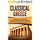 Classical Greece: A Captivating Guide to an Era in Ancient Greece That Strongly Influenced Western Civilization, Starting fro